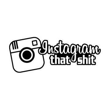 Instagram That Shit